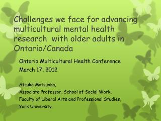 Ontario Multicultural Health Conference  March 17, 2012 Atsuko Matsuoka,