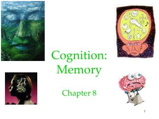 Cognition:  Memory Chapter 8