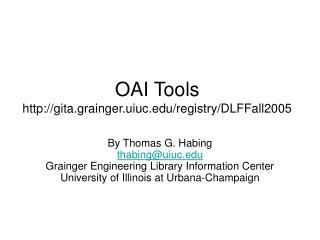 OAI Tools gita.grainger.uiuc/registry/DLFFall2005
