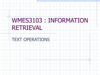WMES3103 : INFORMATION RETRIEVAL