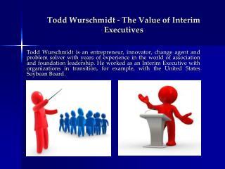 Todd Wurschmidt - The Value of Interim Executives
