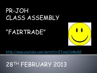 PR-JOH  CLASS ASSEMBLY �FAIRTRADE�  youtube/watch?v=ETxmCCsMoD0