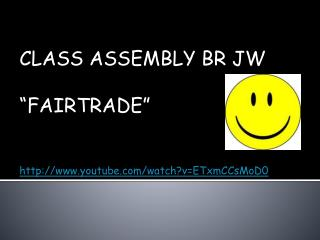 "CLASS ASSEMBLY BR JW ""FAIRTRADE"" youtube/watch?v=ETxmCCsMoD0"