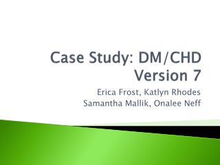 Case Study: DM/CHD Version 7