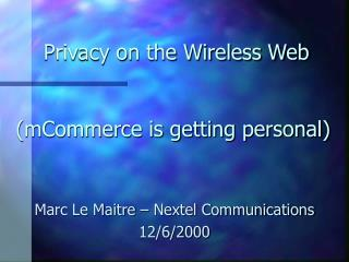 Privacy on the Wireless Web  (mCommerce is getting personal)