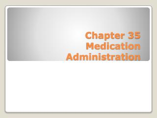Chapter 35 Medication Administration
