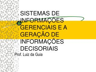 SISTEMAS DE INFORMA��ES GERENCIAIS E A GERA��O DE INFORMA��ES DECISORIAIS