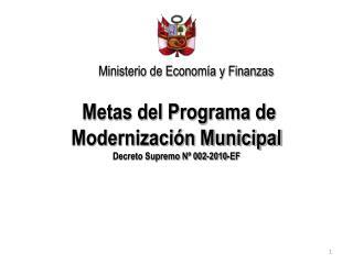 Metas del Programa de Modernización Municipal  Decreto Supremo Nº 002-2010-EF