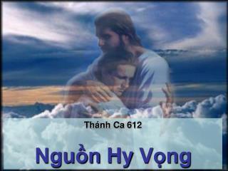 Thánh Ca  612 Nguồn Hy Vọng
