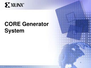 CORE Generator System