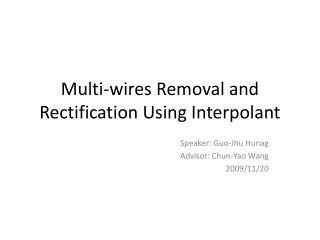 Multi-wires Removal and Rectification Using  Interpolant