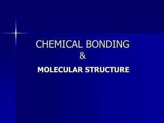CHEMICAL BONDING &