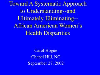 Toward A Systematic Approach to Understanding--and Ultimately Eliminating--African American Women s Health Disparities