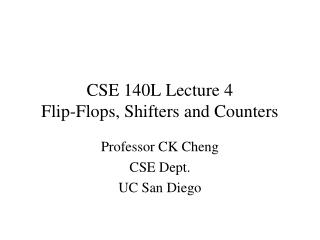 CSE 140L Lecture 4 Flip-Flops, Shifters and Counters