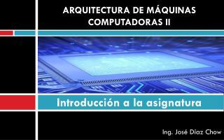 ARQUITECTURA DE MÁQUINAS COMPUTADORAS II Introducción  a  la asignatura