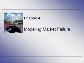 Chapter 4 Modeling Market Failure