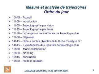 Mesure et analyse de trajectoires Ordre du jour