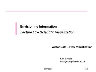 Envisioning Information Lecture 15 – Scientific Visualization Vector Data – Flow Visualization
