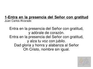 1-Entra en la presencia del Señor con gratitud Juan Carlos Alvarado