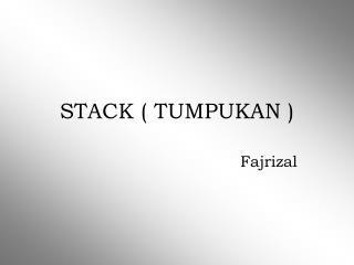 STACK ( TUMPUKAN )