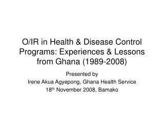 Presented by  Irene Akua Agyepong, Ghana Health Service 18th November 2008, Bamako