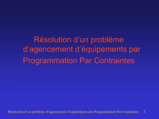 Résolution d'un problème d'agencement d'équipements par  Programmation Par Contraintes