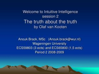 Welcome to Intuitive Intelligence session 2 The truth about the truth by Olaf van Kooten