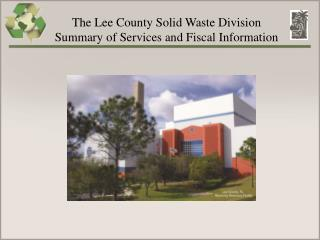 The Lee County Solid Waste Division  Summary of Services and Fiscal Information