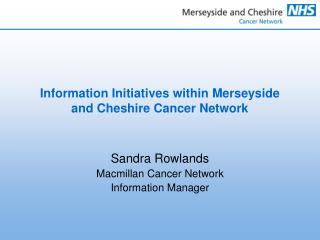 Information Initiatives within Merseyside and Cheshire Cancer Network