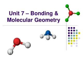 Unit 7 – Bonding & Molecular Geometry