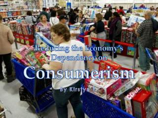 Reducing the Economy�s Dependency on Consumerism