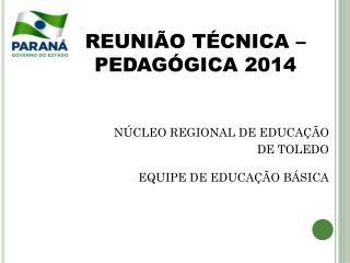 REUNIÃO TÉCNICA – PEDAGÓGICA 2014