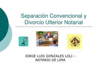 Separación Convencional y Divorcio Ulterior Notarial