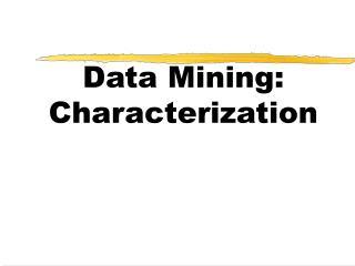 Data Mining:  Characterization