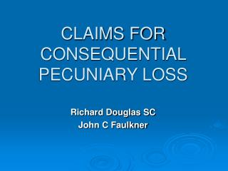 CLAIMS FOR CONSEQUENTIAL PECUNIARY LOSS