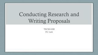 Conducting Research and Writing  Proposals