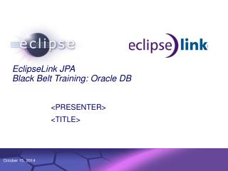 EclipseLink JPA  Black Belt Training: Oracle DB