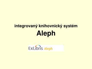 integrovaný  knihovnick ý  syst ém Aleph