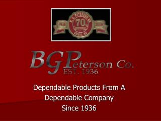 Dependable Products From A Dependable Company Since 1936