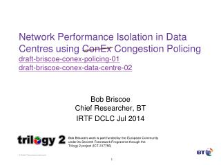 Bob Briscoe Chief Researcher, BT IRTF DCLC Jul 2014