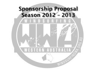 Sponsorship  Proposal Season  2012  –  2013