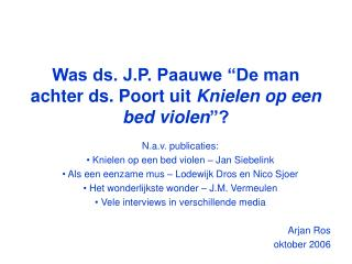 Was ds. J.P. Paauwe  De man achter ds. Poort uit Knielen op een bed violen