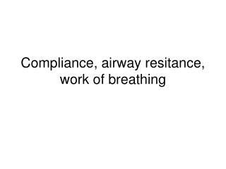 Compliance, airway resitance, work of breathing