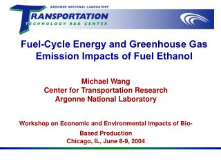 Fuel-Cycle Energy and Greenhouse Gas Emission Impacts of Fuel Ethanol