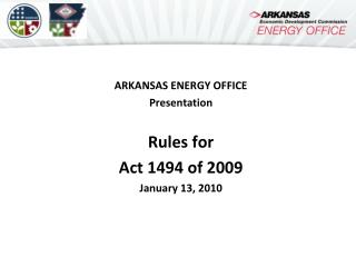 ARKANSAS ENERGY OFFICE  Presentation     Rules for Act 1494 of 2009 January 13, 2010