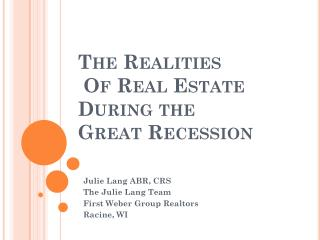The Realities  Of Real Estate  During the Great Recession