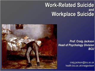 Work-Related Suicide and Workplace Suicide Prof. Craig Jackson Head of Psychology Division BCU