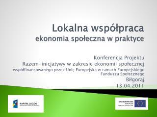 Lokalna współpraca  ekonomia społeczna w praktyce