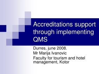 Accreditations support through implementing QMS