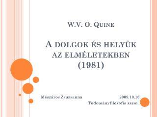 W.V. O. Quine  A dolgok és helyük az elméletekben (1981)